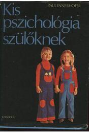 Kis pszichológia szülőknek - Innerhofer, Paul - Régikönyvek