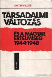 Társadalmi változás és a magyar értelmiség 1944-1948 - Jakab Miklós - Régikönyvek