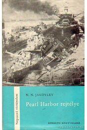 Pearl Harbor rejtélye - Jakovlev, N. N. - Régikönyvek