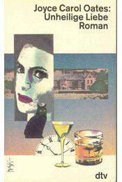 Unheilige Liebe - Joyce Carol Oates - Régikönyvek