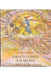 A nap és a hold elrablása - Juhász Ferenc - Régikönyvek