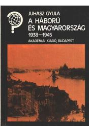 A háború és Magyarország 1938-1945 - Juhász Gyula - Régikönyvek