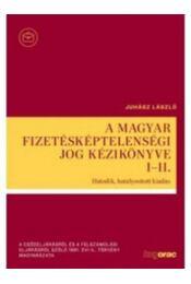 A MAGYAR FIZETÉSKÉPTELENSÉGI JOG KÉZIKÖNYVE I-II. - Hatodik hatályosított kiadás - Juhász László - Régikönyvek