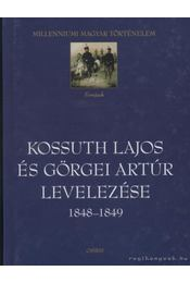Kossuth Lajos és Görgei Artúr levelezése 1848-1849 - Kossuth Lajos, Görgei Artúr - Régikönyvek