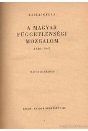 A magyar függetlenségi mozgalom 1936-1945 - Kállai Gyula - Régikönyvek