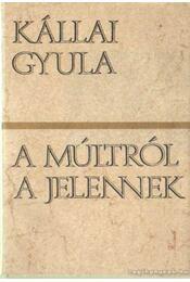 A múltról a jelennek - Kállai Gyula - Régikönyvek