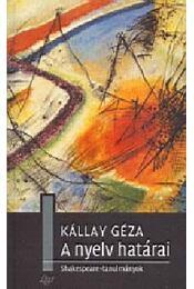 A nyelv határai  - Shakespeare-tanulmányok - Kállay Géza - Régikönyvek