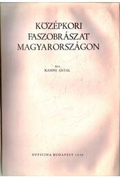 Középkori faszobrászat Magyarországon - Kampis Antal - Régikönyvek