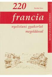 220 Francia nyelvtani gyakorlat megoldással középiskolások számára - Karakai Imre - Régikönyvek