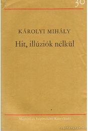 Hit, illúziók nélkül - Károlyi Mihály - Régikönyvek