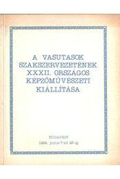 A Vasutasok Szakszervezetének XXXII. Országos Képzőművészeti kiállítása - Kaszás István - Régikönyvek
