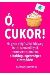 Ó, cukor! - Katherine Bassford - Régikönyvek