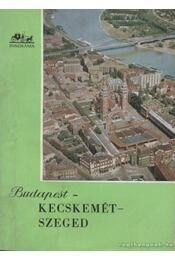 Budapest-Kecskemét-Szeged - Magyar László - Régikönyvek