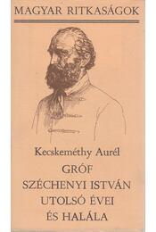 Gróf Széchenyi István utolsó évei és halála (1849-1860) - Kecskeméthy Aurél - Régikönyvek
