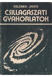 Csillagászati gyakorlatok - Kelemen János - Régikönyvek