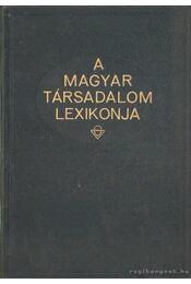 A Magyar Társadalom Lexikonja - Kemfher Sándor (fel. kiadó.) - Régikönyvek