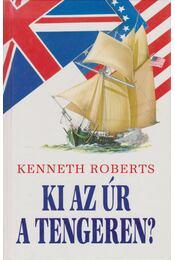Ki az úr a tengeren - Kenneth Roberts - Régikönyvek