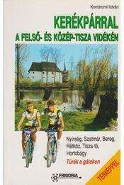 Kerékpárral a Felső- és Közép-Tisza vidékén - Régikönyvek
