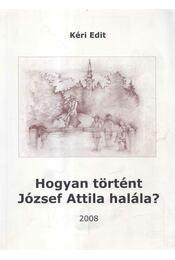 Hogyan történt József Attila halála? - Kéri Edit - Régikönyvek