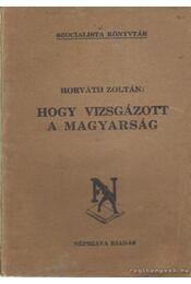 Hogy vizsgázott a magyarság - Horváth Zoltán - Régikönyvek