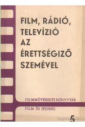 Film, rádió, televízió az érettségiző szemével - Bölcs István, Lukács Antal, Cserés Miklós dr., Radnóti László - Régikönyvek