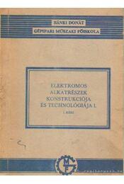 Elektromos alkatrészek konstukciója és technológiája I. - Régikönyvek