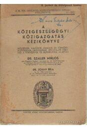 A közegészségügyi közigazgatás kézikönyve - Szaller Miklós dr.-Johan Béla dr. - Régikönyvek