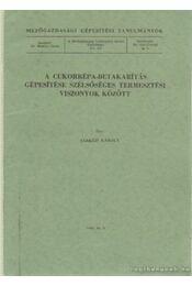 A cukorrépa-betakarítás gépesítése szélsőséges termesztési viszonyok között - Sárközi Károly - Régikönyvek