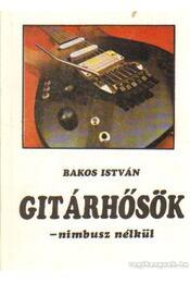 Gitárhősök - nimbusz nélkül - Bakos István - Régikönyvek