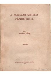 A magyar szellem vándorútja - Juhász Géza - Régikönyvek