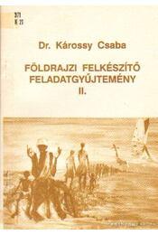 Földrajzi felkészítő feladatgyűjtemény II. - Károssy Csaba - Régikönyvek