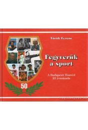 Fegyverünk a sport - A Budapesti Honvéd fél évszázada - Török Ferenc - Régikönyvek