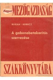 A gabonabetakarítás szervezése - Kurucz Gyula, Dr. Burján Ambrus - Régikönyvek