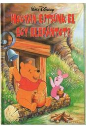 Hogyan ejtsünk el egy elefántot? - Walt Disney - Régikönyvek