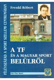 A TF és a magyar sport belülről - Frenkl Róbert - Régikönyvek