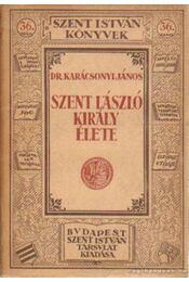 Szent László király élete - Dr. Karácsonyi János - Régikönyvek