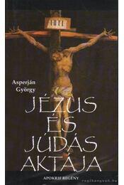 Jézus és Júdás aktája - Asperján György - Régikönyvek