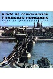 Guide de Conversation Francais-Hongrois - avec la prononciation - Régikönyvek