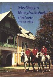 Mezőhegyes lótenyésztésének története 1785-től 1985-ig - Sz. Bozsik Nóra - Régikönyvek