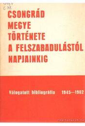 Csongrád megye története a felszabadulástól napjainkig - Régikönyvek