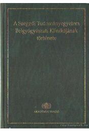 A Szegedi Tudományegyetem Belgyógyászati Klinikájának története ( dedikált) - Régikönyvek