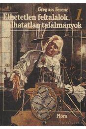Élhetetlen feltalálók, halhatatlan találmányok I-II. kötet - Régikönyvek