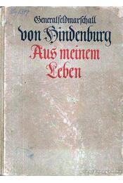 Aus meinem Leben- Generalfeldmarschall von Hindenburg (Az életemről- von Hindenburg tábornagy) - Régikönyvek