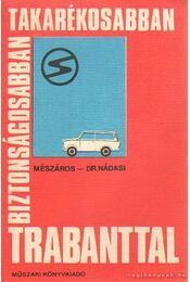 Biztonságosabban, takarékosabban Trabanttal - Mészáros Ferenc, Nádasi Antal - Régikönyvek