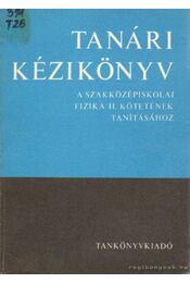 Tanári kézikönyv a szakközépiskolai fizika II. kötetének tanításához - Nagy János, Soós Károly, Nagy Jánosné - Régikönyvek