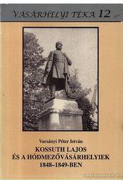 Kossuth Lajos és a Hódmezővásárhelyiek 18848-1849-ben - Régikönyvek