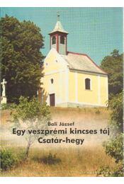 Egy veszéprémi kincses táj CSatár-hegy - Báli József - Régikönyvek