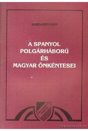 A spanyol polgárháború és magyar önkéntesei - Harsányi Iván - Régikönyvek
