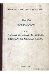 1960. évi népszámlálás 3.u. Csongrád megye és Szeged személyi és családi adatai - Régikönyvek