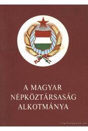 A Magyar Népköztársaság Alkotmánya - Régikönyvek